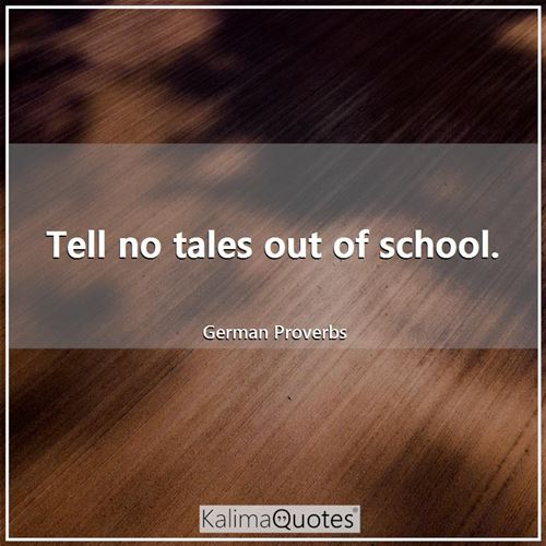 Tell no tales out of school.