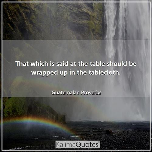 That which is said at the table should be wrapped up in the tablecloth.
