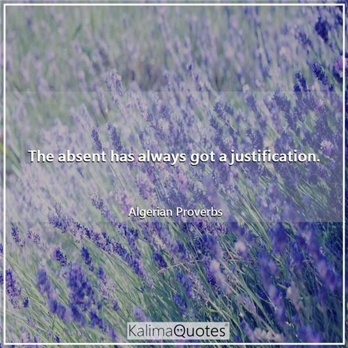 The absent has always got a justification.