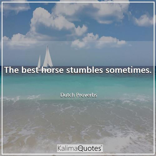The best horse stumbles sometimes.