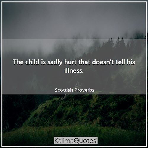 The child is sadly hurt that doesn't tell his illness.
