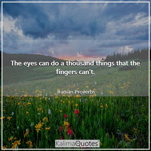 The eyes can do a thousand things that the fingers can't.