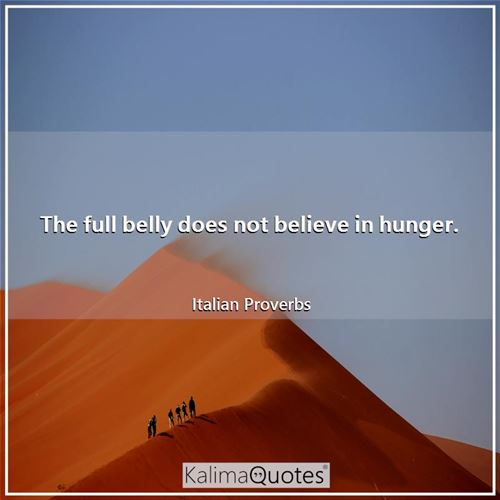 The full belly does not believe in hunger.