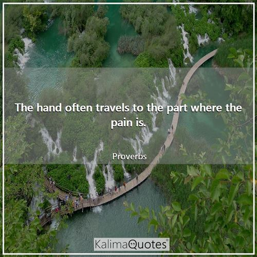 The hand often travels to the part where the pain is.