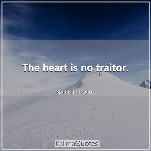 The heart is no traitor.