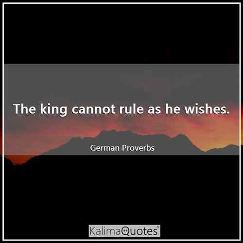 The king cannot rule as he wishes.
