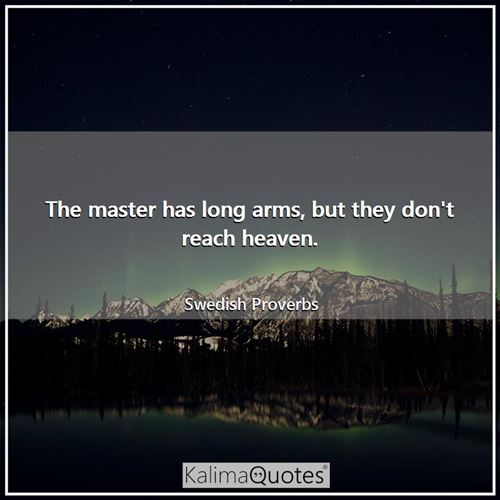 The master has long arms, but they don't reach heaven.