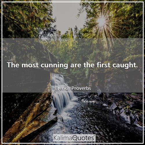 The most cunning are the first caught.