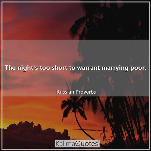 The night's too short to warrant marrying poor.