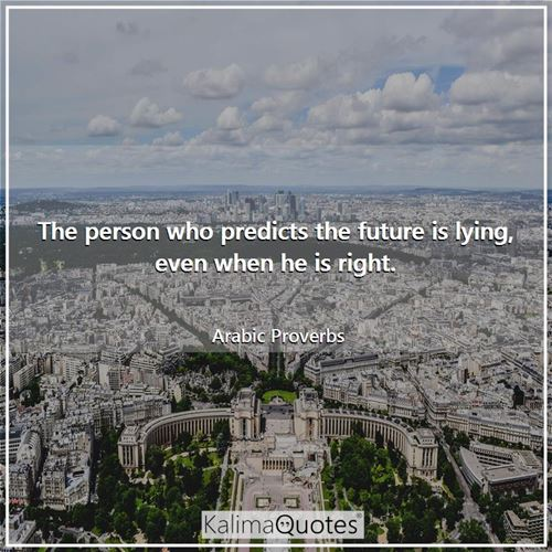The person who predicts the future is lying, even when he is right.