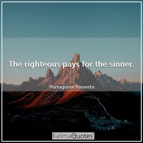 The righteous pays for the sinner.
