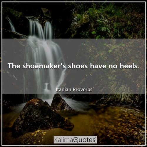 The shoemaker's shoes have no heels.