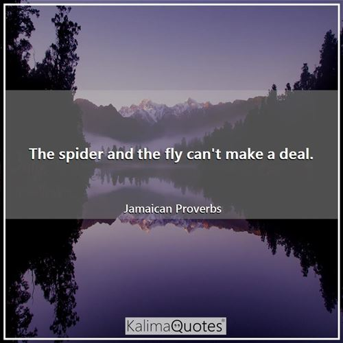The spider and the fly can't make a deal.