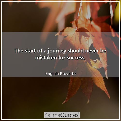 The start of a journey should never be mistaken for success.