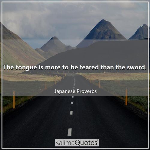The tongue is more to be feared than the sword.