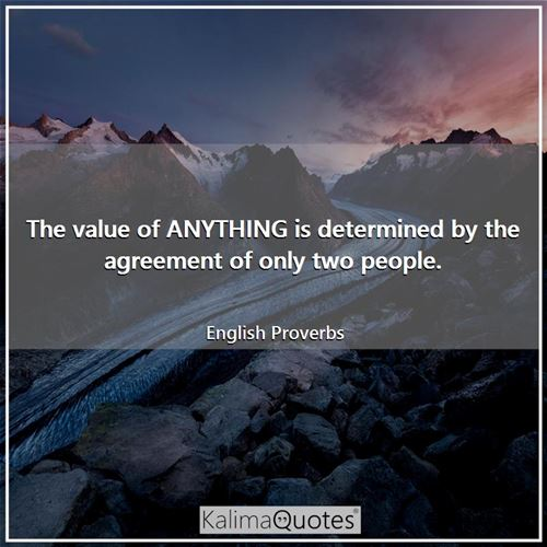 The value of ANYTHING is determined by the agreement of only two people.