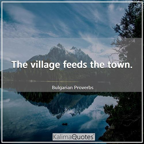 The village feeds the town.
