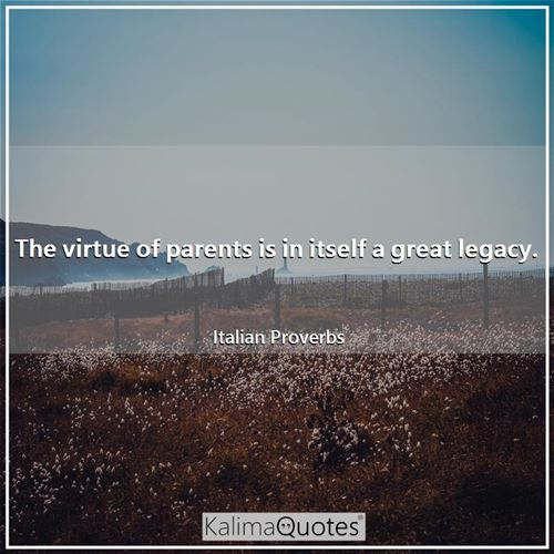 The virtue of parents is in itself a great legacy.