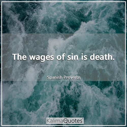 The wages of sin is death.