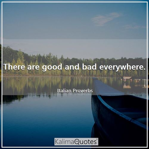 There are good and bad everywhere.
