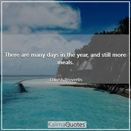 There are many days in the year, and still more meals.