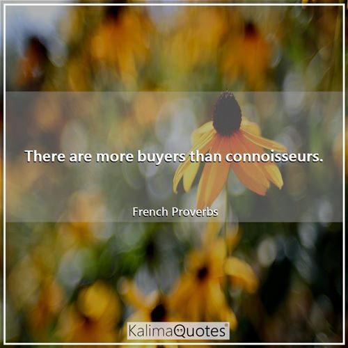 There are more buyers than connoisseurs.