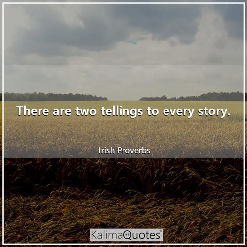 There are two tellings to every story.