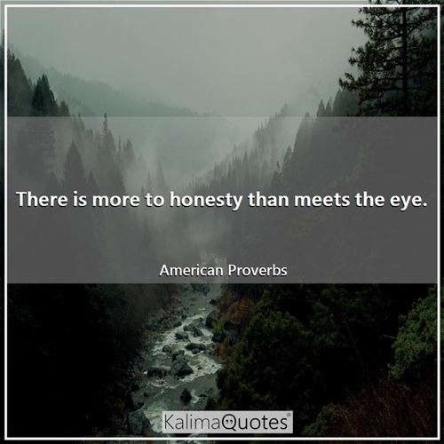 There is more to honesty than meets the eye.