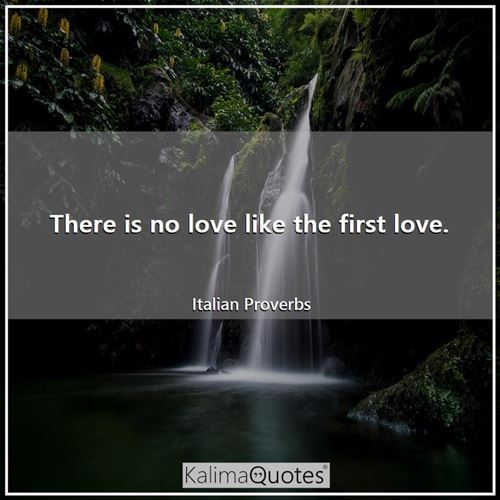 There is no love like the first love.