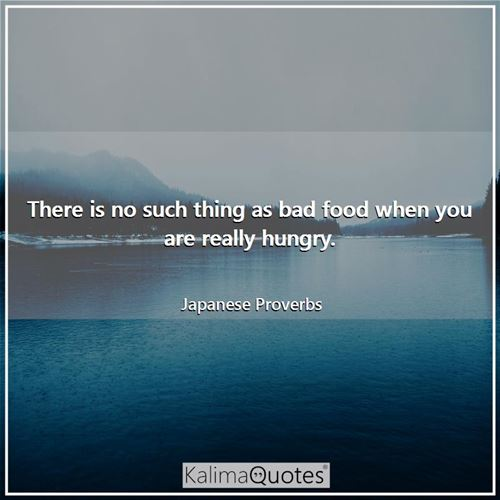 There is no such thing as bad food when you are really hungry.