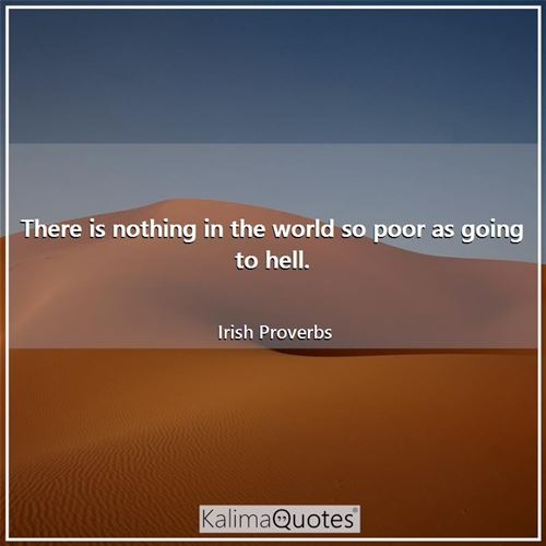 There is nothing in the world so poor as going to hell.