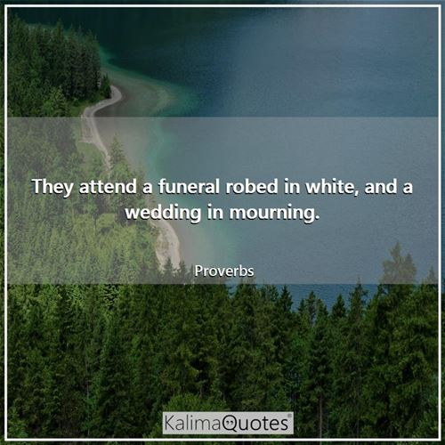 They attend a funeral robed in white, and a wedding in mourning.
