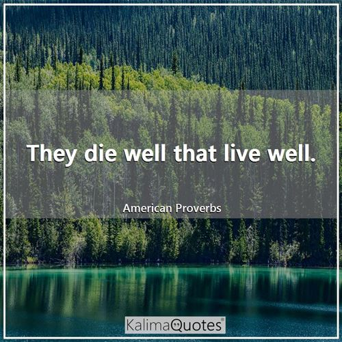 They die well that live well.