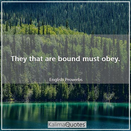They that are bound must obey.