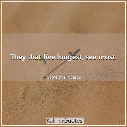 They that live longest, see most.