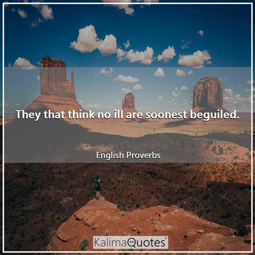 They that think no ill are soonest beguiled.