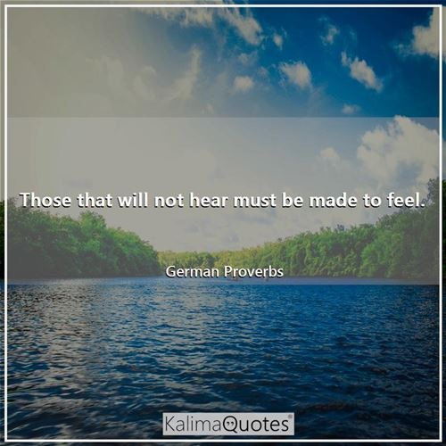 Those that will not hear must be made to feel.