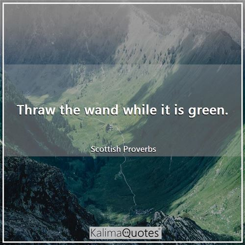 Thraw the wand while it is green.