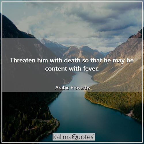 Threaten him with death so that he may be content with fever.