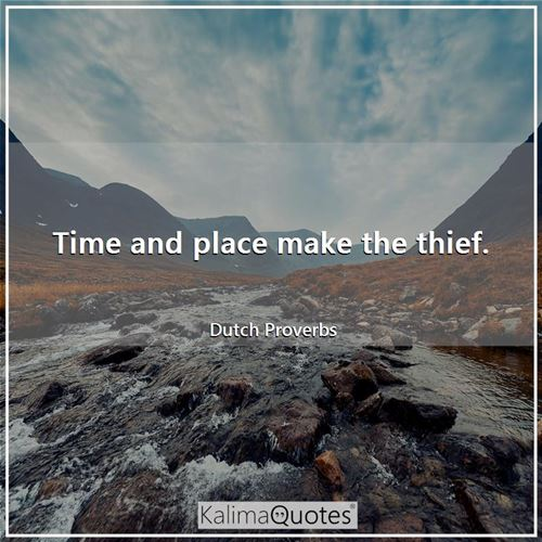 Time and place make the thief.