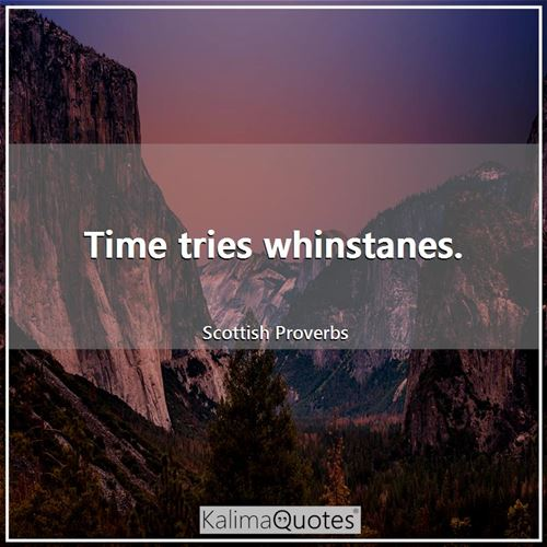 Time tries whinstanes.