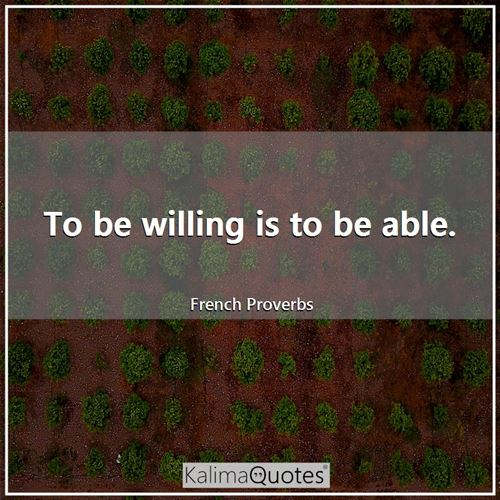 To be willing is to be able.