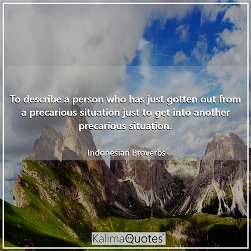 To describe a person who has just gotten out from a precarious situation just to get into another precarious situation.