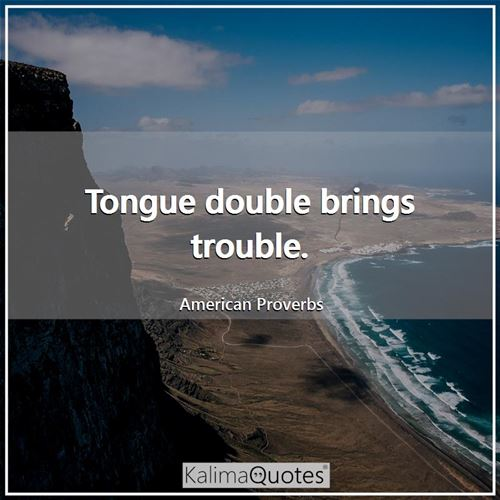 Tongue double brings trouble.