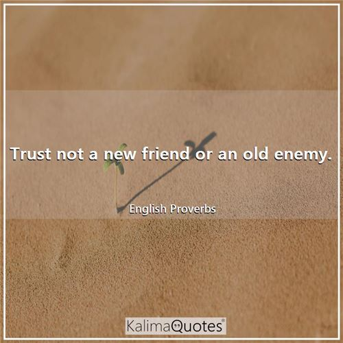 Trust not a new friend or an old enemy.