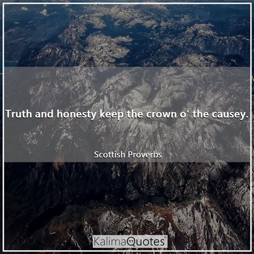Truth and honesty keep the crown o' the causey.