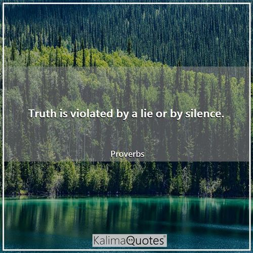 Truth is violated by a lie or by silence.