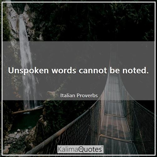 Unspoken words cannot be noted.