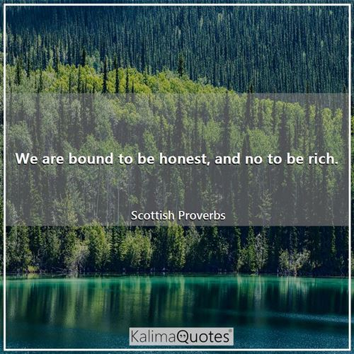We are bound to be honest, and no to be rich.