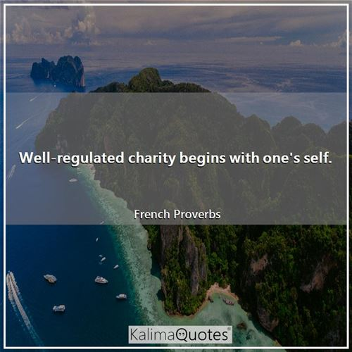 Well-regulated charity begins with one's self.